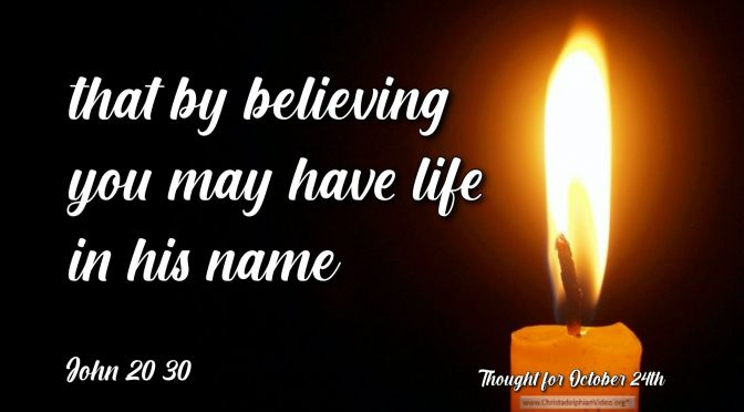 """Daily Readings & Thought for October 24th. """"THAT BY BELIEVING YOU MAY HAVE …"""""""