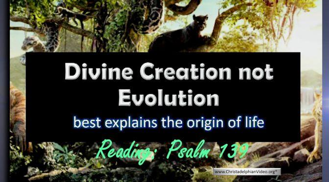 Divine Creation NOT Evolution best explains the origin of life!