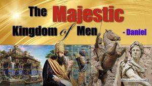 The Majestic Kingdom of Men - Daniel 2