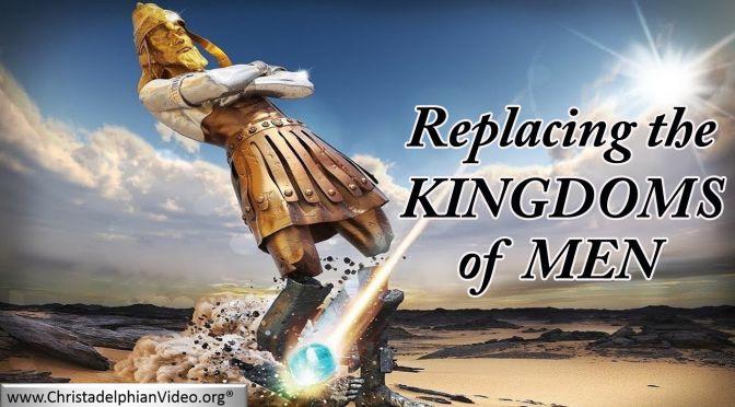 Replacing the Kingdoms of Men: