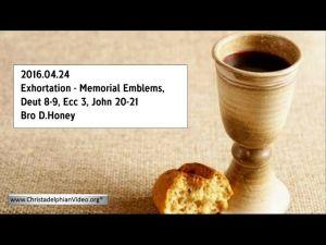2016.04.24 Exhortation - Memorial Emblems, Deut 8-9, Ecc 3, John 20-21 - Bro David Honey