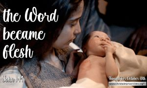 """Daily Readings & Thought for October 10th. """"THE WORD BECAME FLESH"""""""