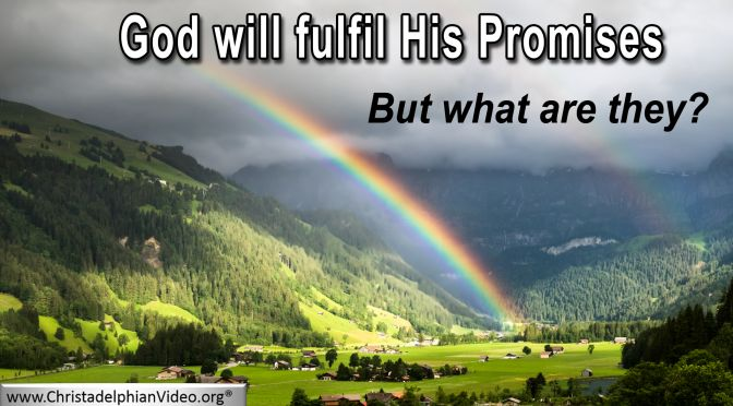 God will fulfil His promises: But what are they?