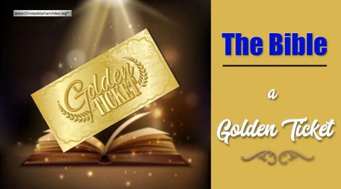 """The Bible: """"A Golden Ticket"""""""