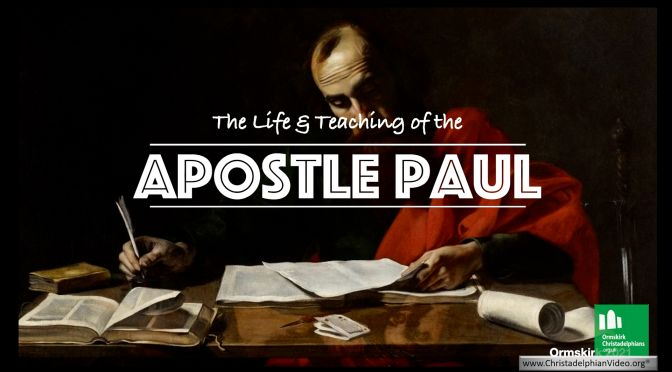 The Life and Teachings of the Apostle Paul.