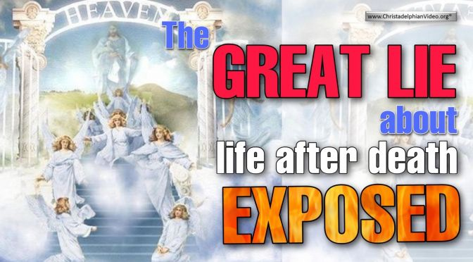 The great lie about life after death exposed. Gospel Truth