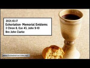 2021.10.17 Exhortation: Memorial -  Emblems. 2 Chron 8, Eze 43, John 9 10   Bro John Clarke prproj